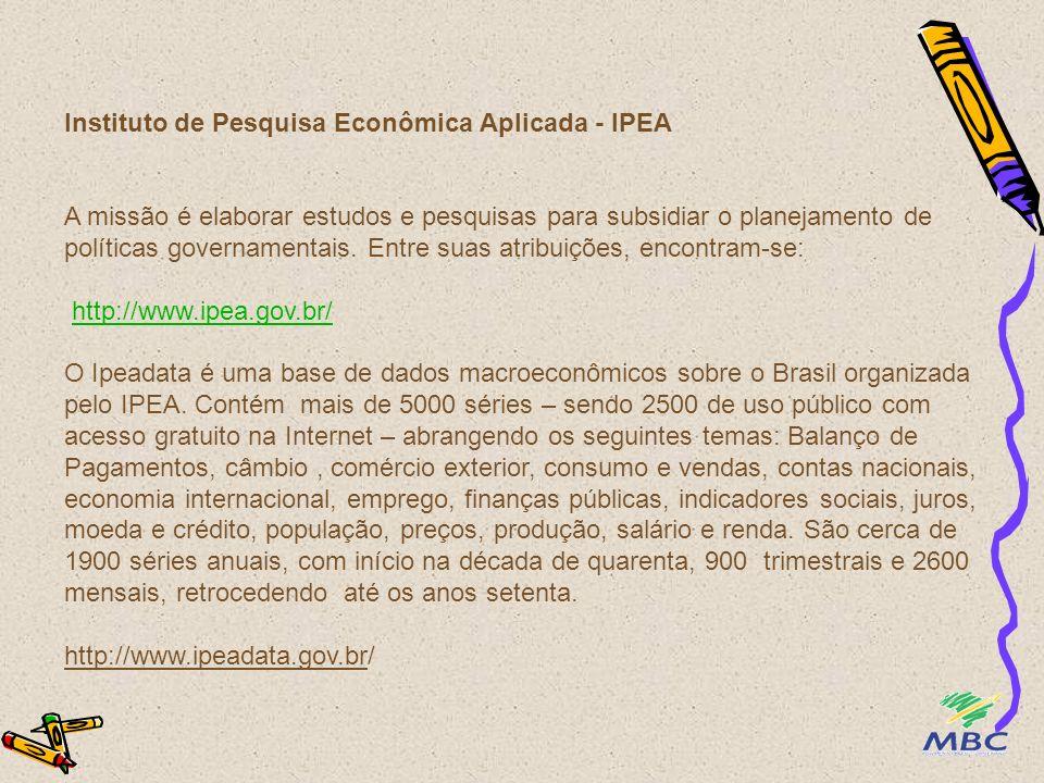 Instituto de Pesquisa Econômica Aplicada - IPEA A missão é elaborar estudos e pesquisas para subsidiar o planejamento de políticas governamentais. Ent