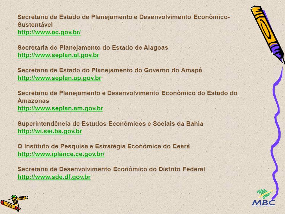 Instituto de Apoio à Pesquisa e ao Desenvolvimento Jones dos Santos Neves http://www.ipes.es.gov.br/ Secretaria do Estado do Planejamento e Desenvolvimento http://www.seplan.go.gov.br/index.html Instituto de Estudos e Análises Socioeconômicas do Estado do Maranhão http://www.geplan.ma.gov.br/ Secretaria de Estado de Planejamento e Coordenação Geral http://www.seplan.mt.gov.br/ Secretaria de Estado de Planejamento e de Ciência e de Tecnologia www.seplanct.ms.gov.br Fundação João Pinheiro http://www.fjp.gov.br/ http://www.ipes.es.gov.br/ http://www.seplan.go.gov.br/index.html http://www.geplan.ma.gov.br/ http://www.seplan.mt.gov.br/ www.seplanct.ms.gov.br http://www.fjp.gov.br/ http://www.ipes.es.gov.br/ http://www.seplan.go.gov.br/index.html http://www.geplan.ma.gov.br/ http://www.seplan.mt.gov.br/ www.seplanct.ms.gov.br http://www.fjp.gov.br/