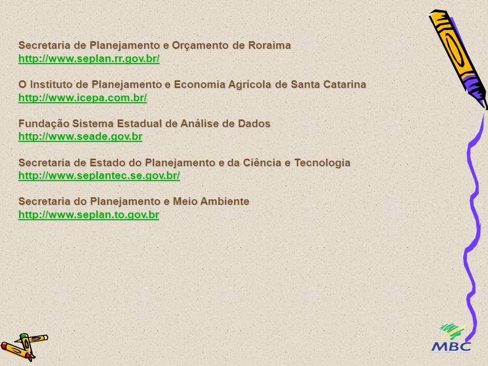 Secretaria de Planejamento e Orçamento de Roraima http://www.seplan.rr.gov.br/ O Instituto de Planejamento e Economia Agrícola de Santa Catarina http: