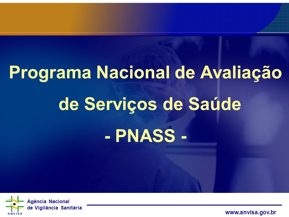 Agência Nacional de Vigilância Sanitária www.anvisa.gov.br Programa Nacional de Avaliação de Serviços de Saúde - PNASS -