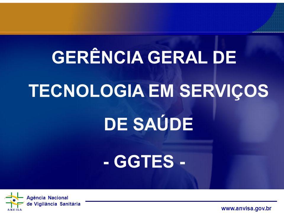 Agência Nacional de Vigilância Sanitária www.anvisa.gov.br GERÊNCIA GERAL DE TECNOLOGIA EM SERVIÇOS DE SAÚDE - GGTES -
