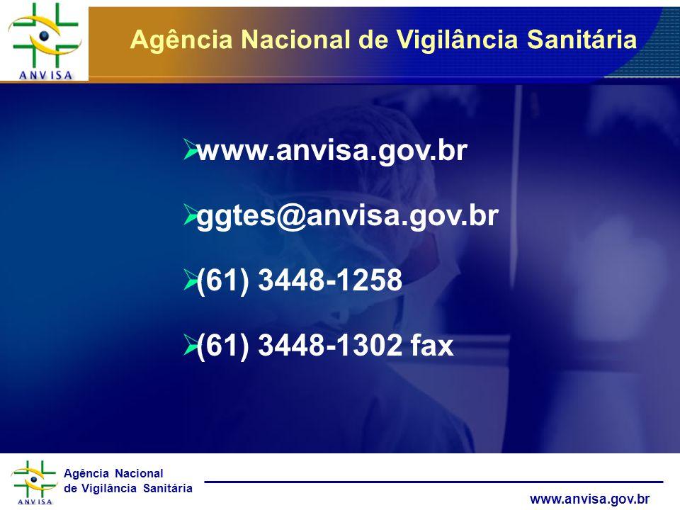 Agência Nacional de Vigilância Sanitária www.anvisa.gov.br ggtes@anvisa.gov.br (61) 3448-1258 (61) 3448-1302 fax Agência Nacional de Vigilância Sanitá