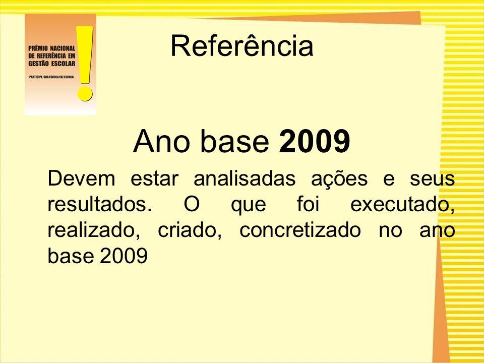 Referência Ano base 2009 Devem estar analisadas ações e seus resultados. O que foi executado, realizado, criado, concretizado no ano base 2009