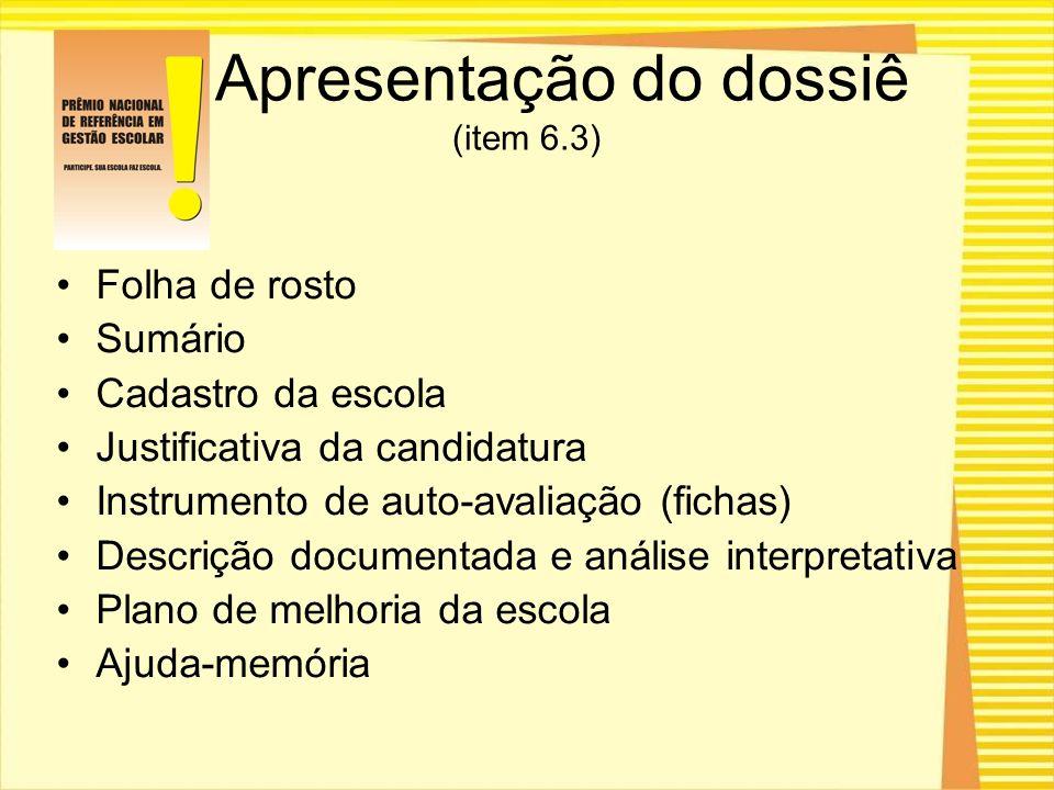 Apresentação do dossiê (item 6.3) Folha de rosto Sumário Cadastro da escola Justificativa da candidatura Instrumento de auto-avaliação (fichas) Descri