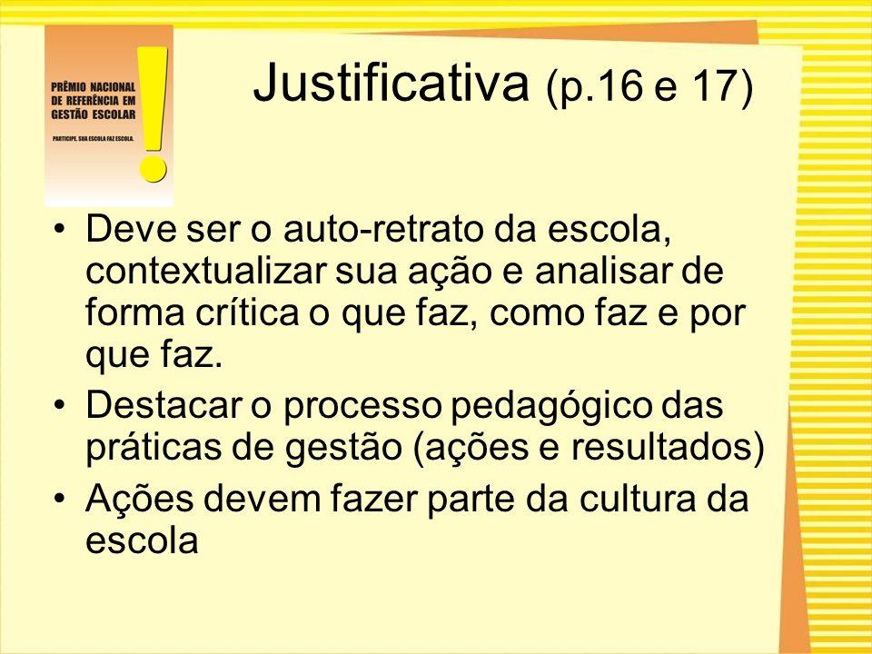 Justificativa (p.16 e 17) Deve ser o auto-retrato da escola, contextualizar sua ação e analisar de forma crítica o que faz, como faz e por que faz. De