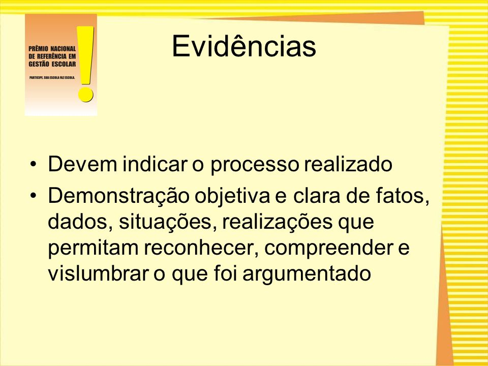 Evidências Devem indicar o processo realizado Demonstração objetiva e clara de fatos, dados, situações, realizações que permitam reconhecer, compreend