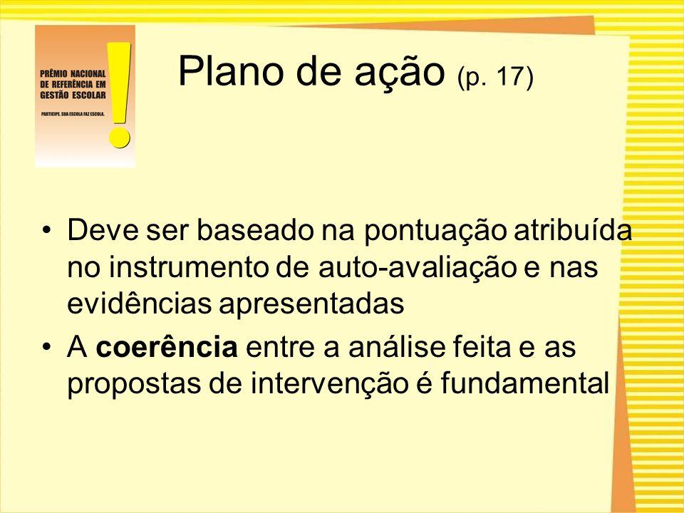 Deve ser baseado na pontuação atribuída no instrumento de auto-avaliação e nas evidências apresentadas A coerência entre a análise feita e as proposta