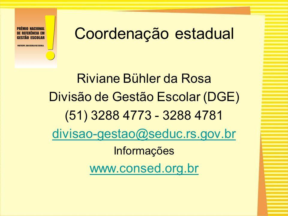 Riviane Bühler da Rosa Divisão de Gestão Escolar (DGE) (51) 3288 4773 - 3288 4781 divisao-gestao@seduc.rs.gov.br Informações www.consed.org.br Coorden
