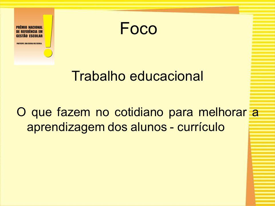 Trabalho educacional O que fazem no cotidiano para melhorar a aprendizagem dos alunos - currículo Foco