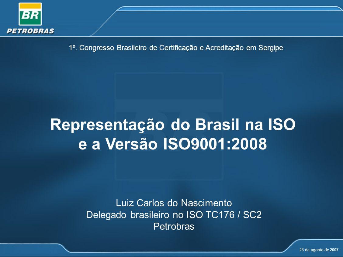 Representação do Brasil na ISO e a Versão ISO9001:2008 1º. Congresso Brasileiro de Certificação e Acreditação em Sergipe Luiz Carlos do Nascimento Del