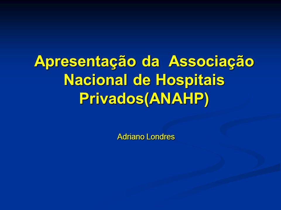 Apresentação da Associação Nacional de Hospitais Privados(ANAHP) Adriano Londres