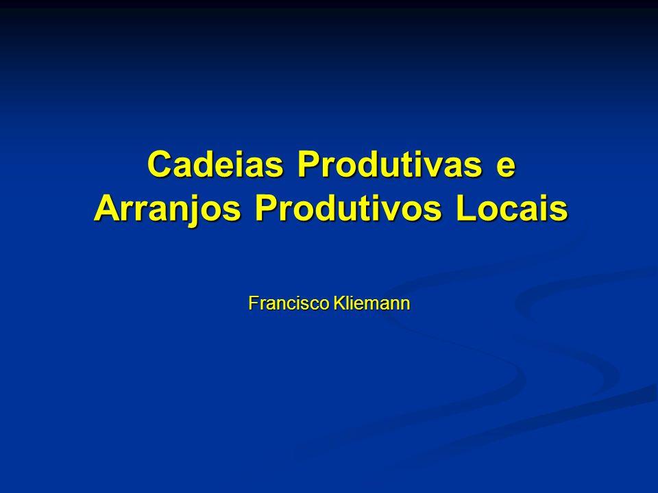 Cadeias Produtivas e Arranjos Produtivos Locais Francisco Kliemann