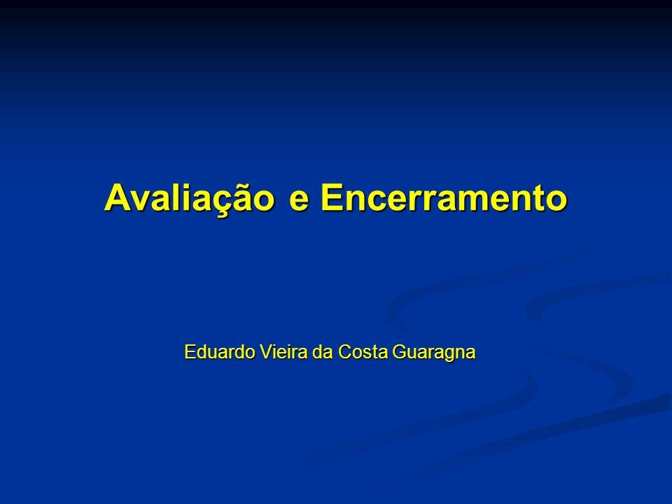Avaliação e Encerramento Eduardo Vieira da Costa Guaragna