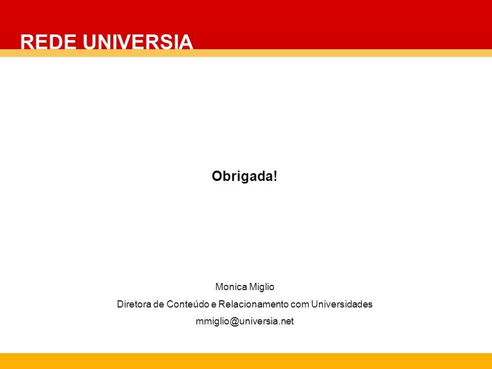 Obrigada! Monica Miglio Diretora de Conteúdo e Relacionamento com Universidades mmiglio@universia.net REDE UNIVERSIA