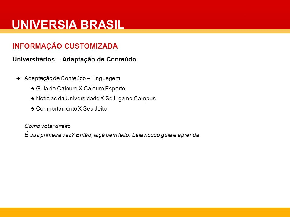UNIVERSIA BRASIL INFORMAÇÃO CUSTOMIZADA Adaptação de Conteúdo – Linguagem Guia do Calouro X Calouro Esperto Notícias da Universidade X Se Liga no Camp