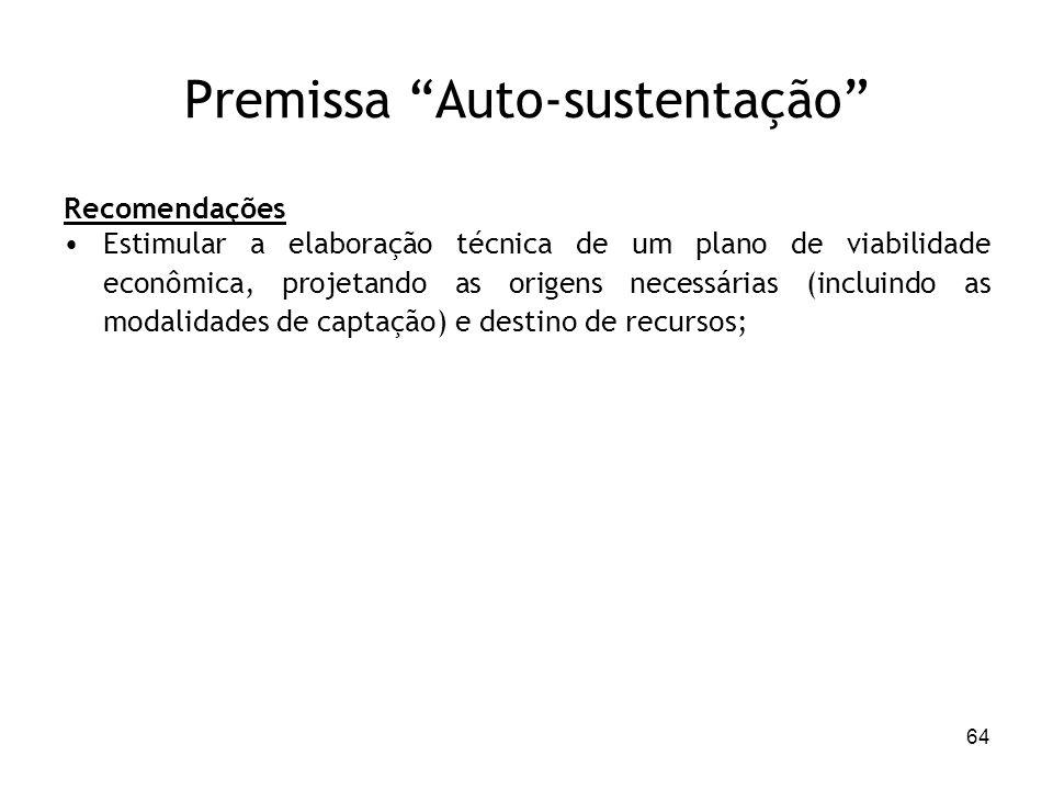 64 Premissa Auto-sustentação Recomendações Estimular a elaboração técnica de um plano de viabilidade econômica, projetando as origens necessárias (inc