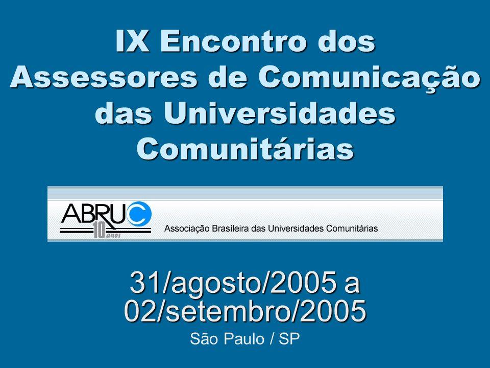 IX Encontro dos Assessores de Comunicação das Universidades Comunitárias 31/agosto/2005 a 02/setembro/2005 São Paulo / SP
