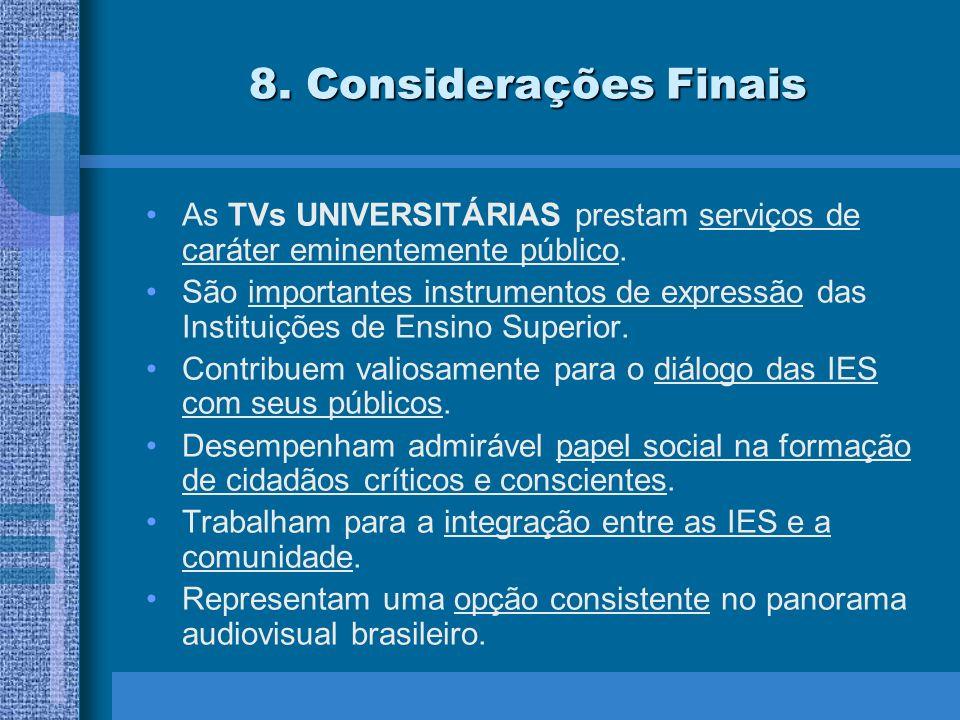 8. Considerações Finais As TVs UNIVERSITÁRIAS prestam serviços de caráter eminentemente público.