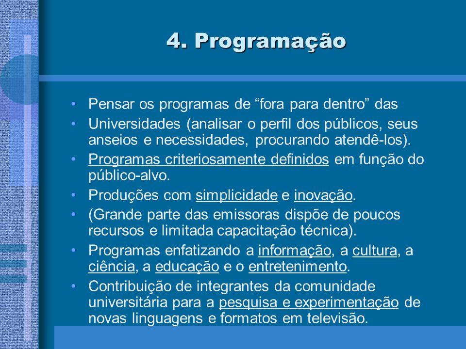 5.Financiamento O grande desafio : quem paga a produção dos programas.