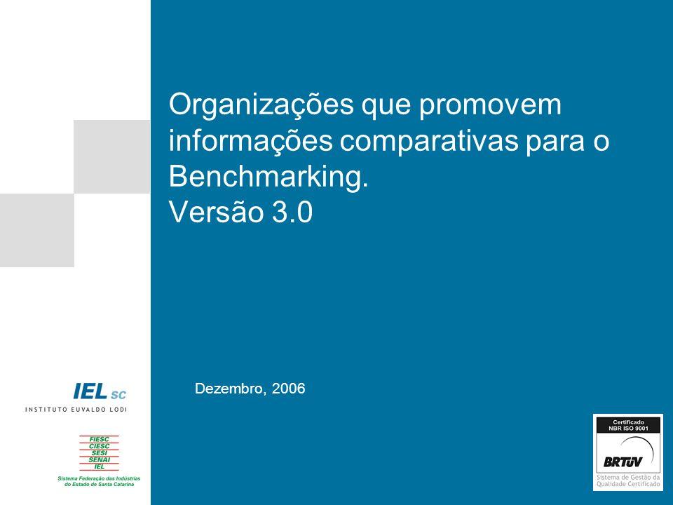 Organizações que promovem informações comparativas para o Benchmarking. Versão 3.0 Dezembro, 2006