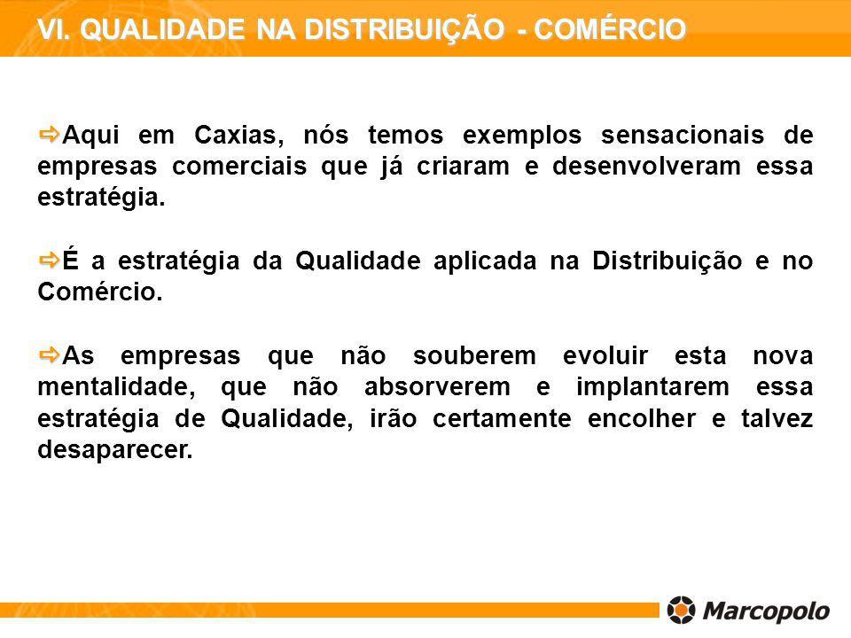 Aqui em Caxias, nós temos exemplos sensacionais de empresas comerciais que já criaram e desenvolveram essa estratégia. É a estratégia da Qualidade apl