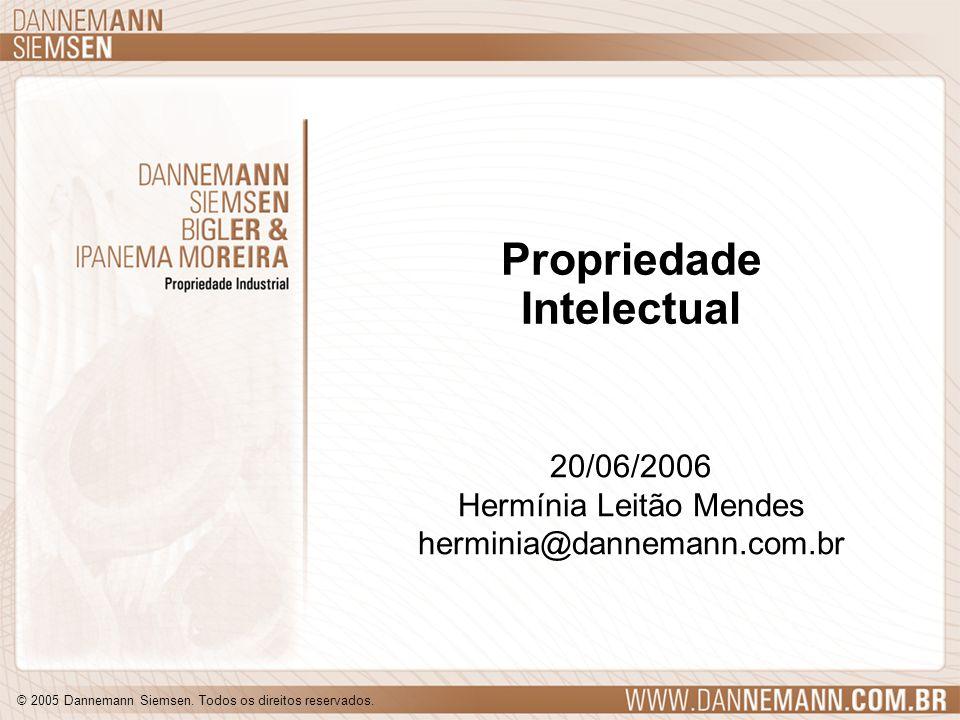 © 2005 Dannemann Siemsen. Todos os direitos reservados. Propriedade Intelectual 20/06/2006 Hermínia Leitão Mendes herminia@dannemann.com.br 20/06/2006