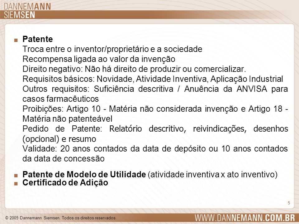 © 2005 Dannemann Siemsen. Todos os direitos reservados. 5. Patente Troca entre o inventor/proprietário e a sociedade Recompensa ligada ao valor da inv