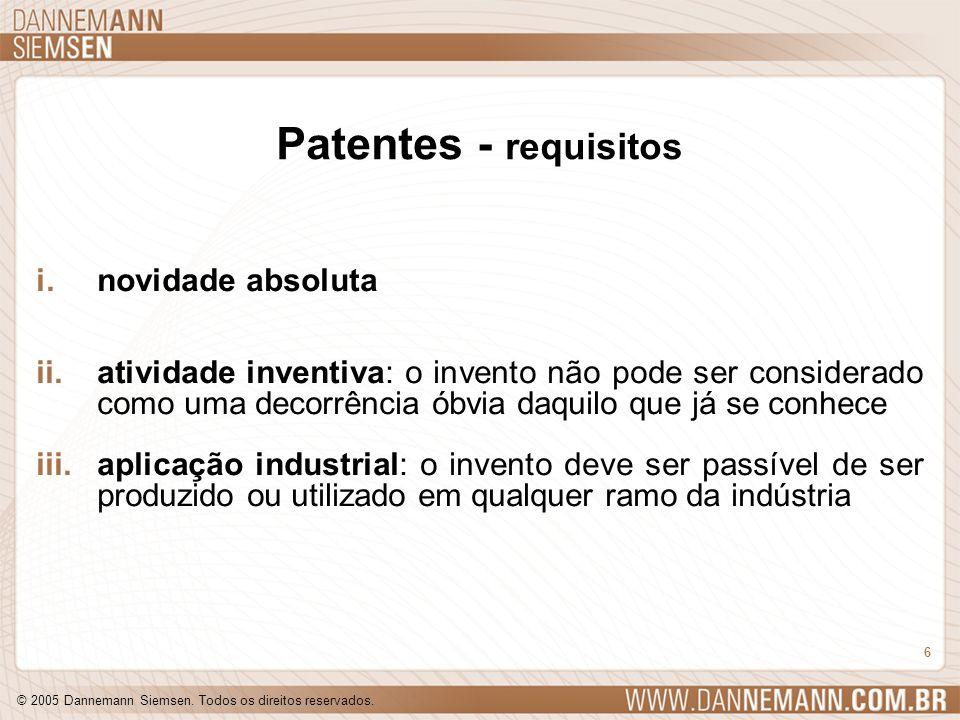 © 2005 Dannemann Siemsen. Todos os direitos reservados. 6 Patentes - requisitos i.novidade absoluta ii.atividade inventiva: o invento não pode ser con