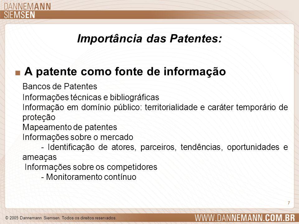 © 2005 Dannemann Siemsen. Todos os direitos reservados. 7 Importância das Patentes:. A patente como fonte de informação Bancos de Patentes Informações