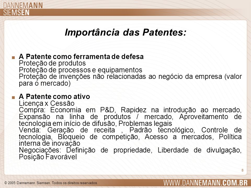 © 2005 Dannemann Siemsen. Todos os direitos reservados. 8 Importância das Patentes:. A Patente como ferramenta de defesa Proteção de produtos Proteção