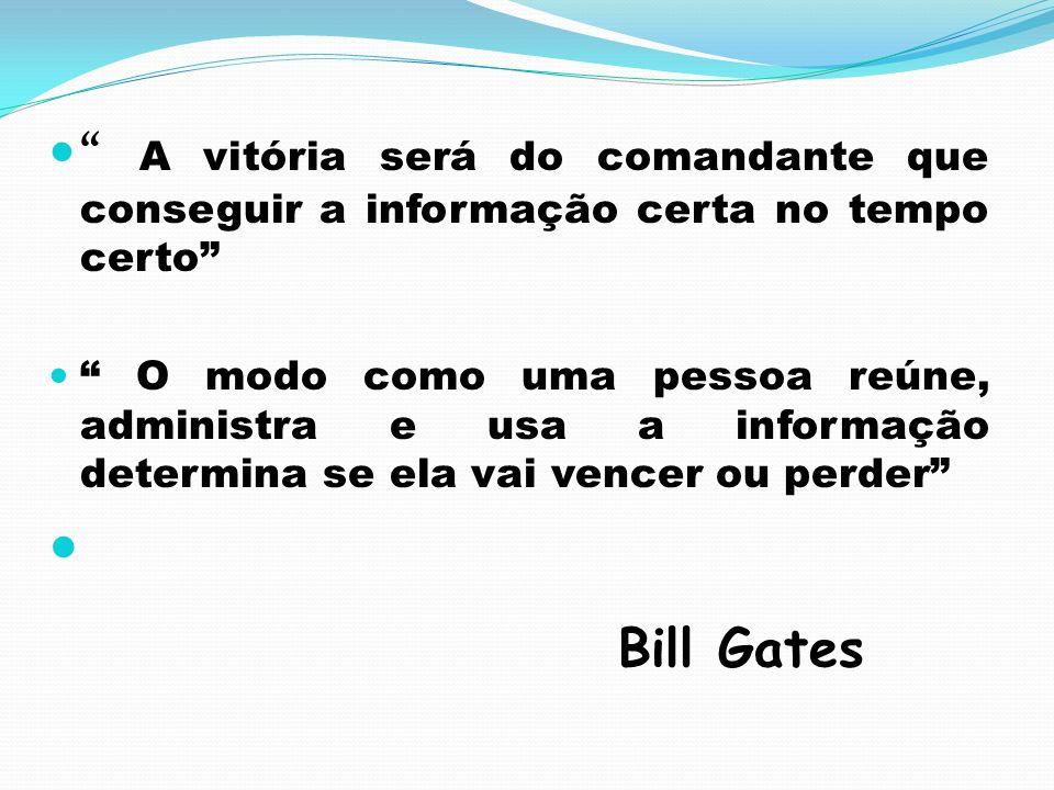 A vitória será do comandante que conseguir a informação certa no tempo certo O modo como uma pessoa reúne, administra e usa a informação determina se