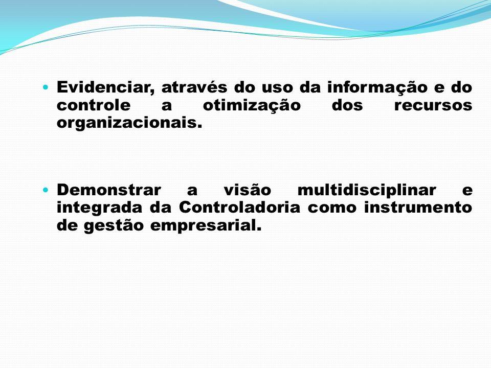 Evidenciar, através do uso da informação e do controle a otimização dos recursos organizacionais. Demonstrar a visão multidisciplinar e integrada da C