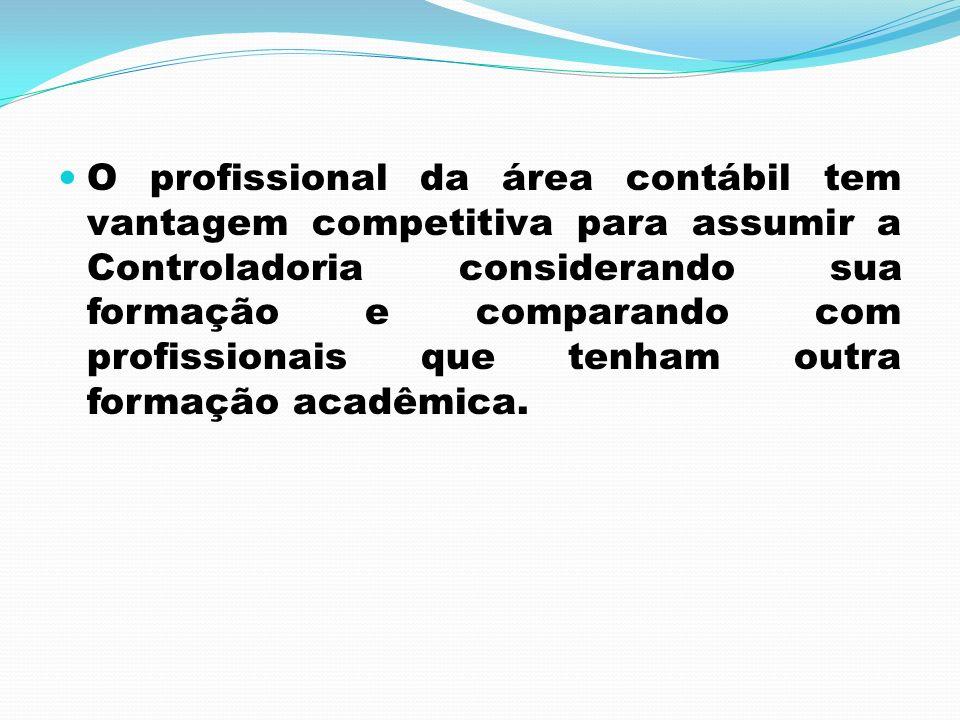 O profissional da área contábil tem vantagem competitiva para assumir a Controladoria considerando sua formação e comparando com profissionais que ten