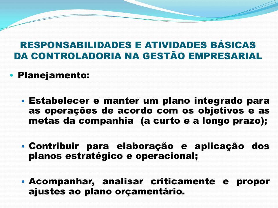 RESPONSABILIDADES E ATIVIDADES BÁSICAS DA CONTROLADORIA NA GESTÃO EMPRESARIAL Planejamento: Estabelecer e manter um plano integrado para as operações