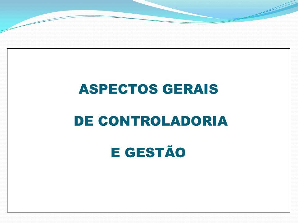 ASPECTOS GERAIS DE CONTROLADORIA E GESTÃO