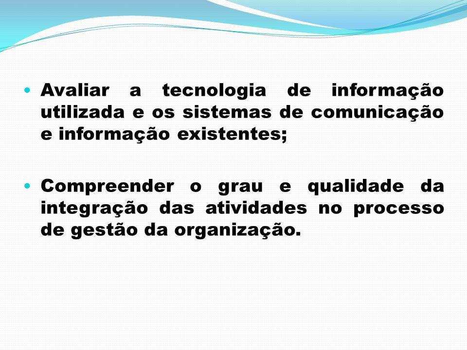 Avaliar a tecnologia de informação utilizada e os sistemas de comunicação e informação existentes; Compreender o grau e qualidade da integração das at