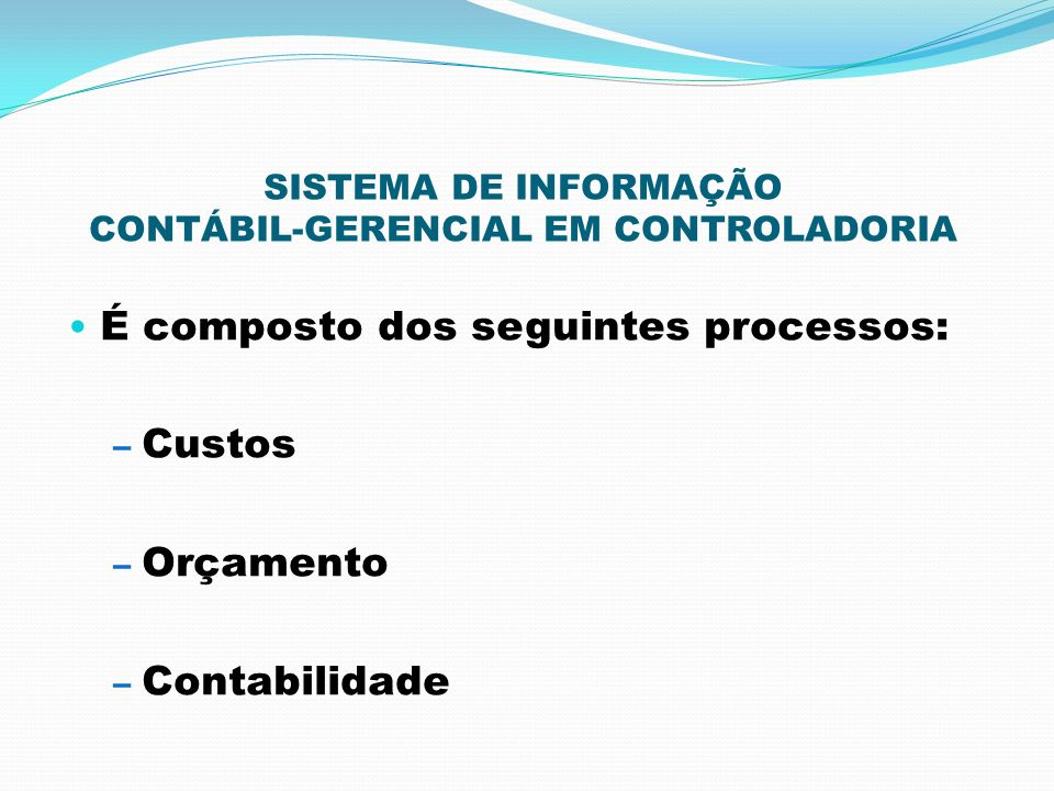SISTEMA DE INFORMAÇÃO CONTÁBIL-GERENCIAL EM CONTROLADORIA É composto dos seguintes processos: – Custos – Orçamento – Contabilidade