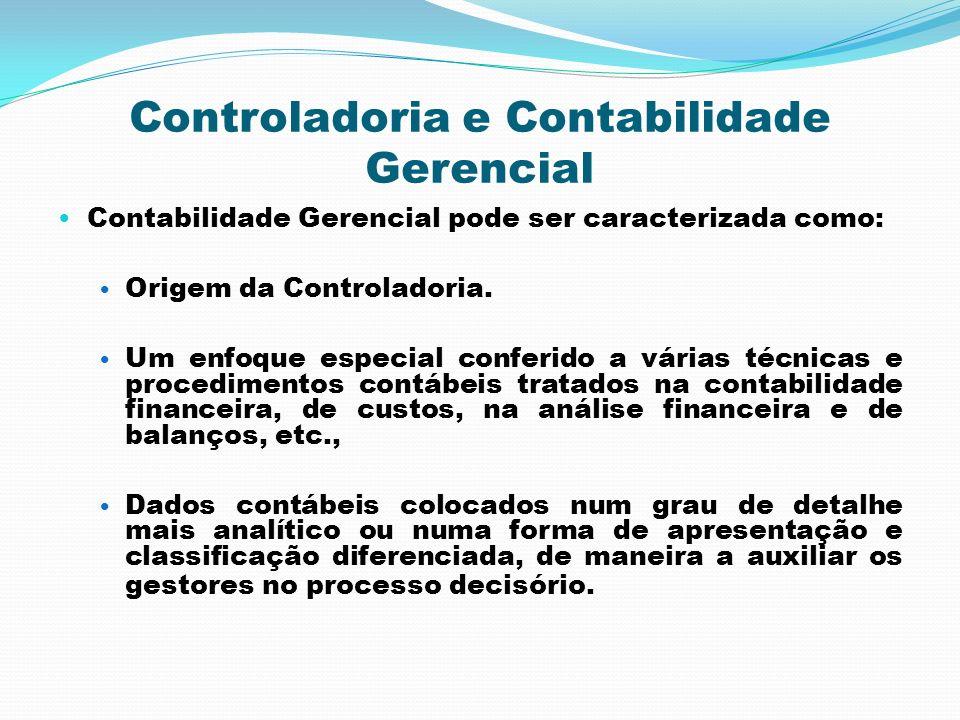 Controladoria e Contabilidade Gerencial Contabilidade Gerencial pode ser caracterizada como: Origem da Controladoria. Um enfoque especial conferido a