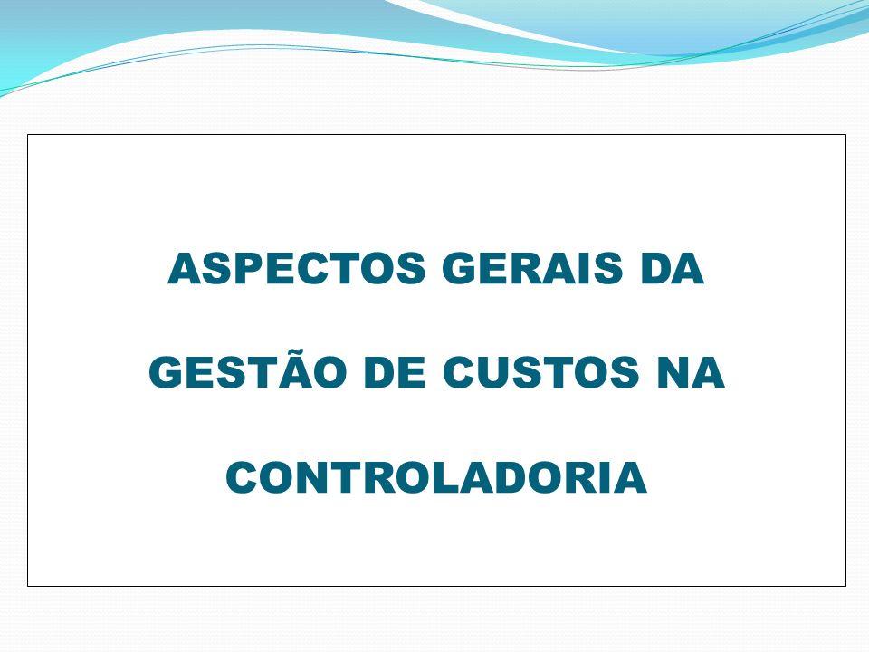 ASPECTOS GERAIS DA GESTÃO DE CUSTOS NA CONTROLADORIA
