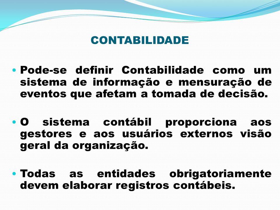 CONTABILIDADE Pode-se definir Contabilidade como um sistema de informação e mensuração de eventos que afetam a tomada de decisão. O sistema contábil p