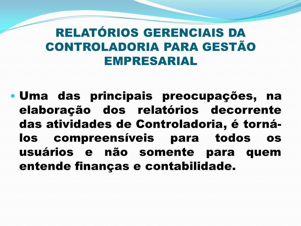 RELATÓRIOS GERENCIAIS DA CONTROLADORIA PARA GESTÃO EMPRESARIAL Uma das principais preocupações, na elaboração dos relatórios decorrente das atividades