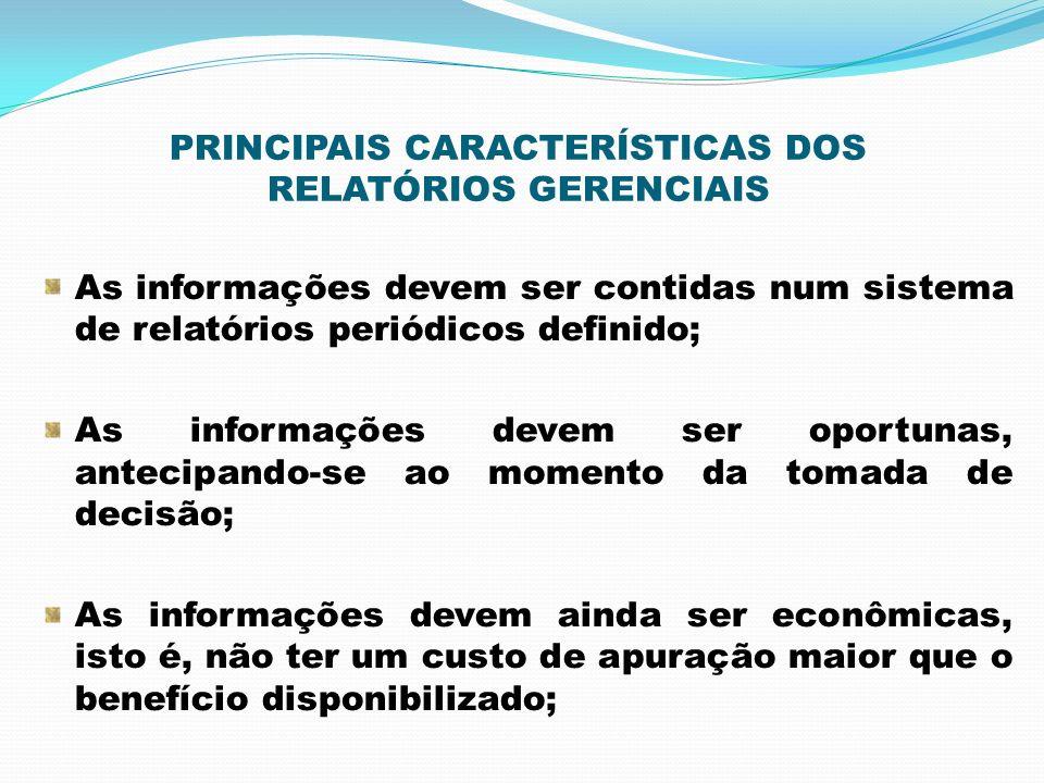 PRINCIPAIS CARACTERÍSTICAS DOS RELATÓRIOS GERENCIAIS As informações devem ser contidas num sistema de relatórios periódicos definido; As informações d