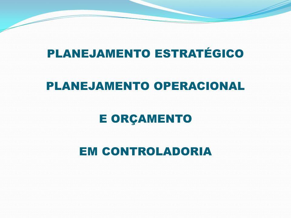 PLANEJAMENTO ESTRATÉGICO PLANEJAMENTO OPERACIONAL E ORÇAMENTO EM CONTROLADORIA