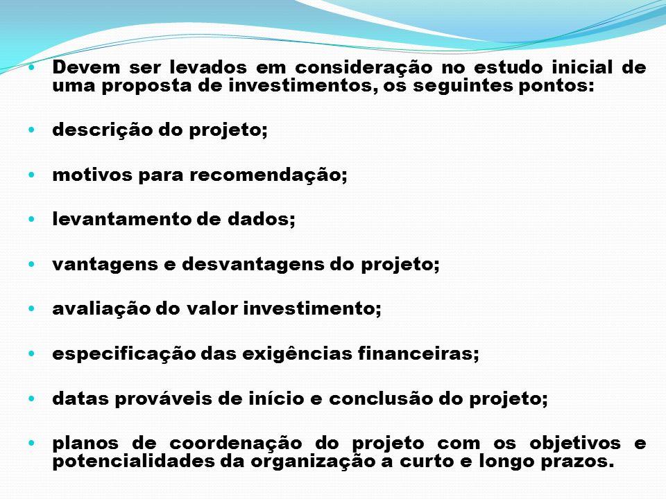 Devem ser levados em consideração no estudo inicial de uma proposta de investimentos, os seguintes pontos: descrição do projeto; motivos para recomend