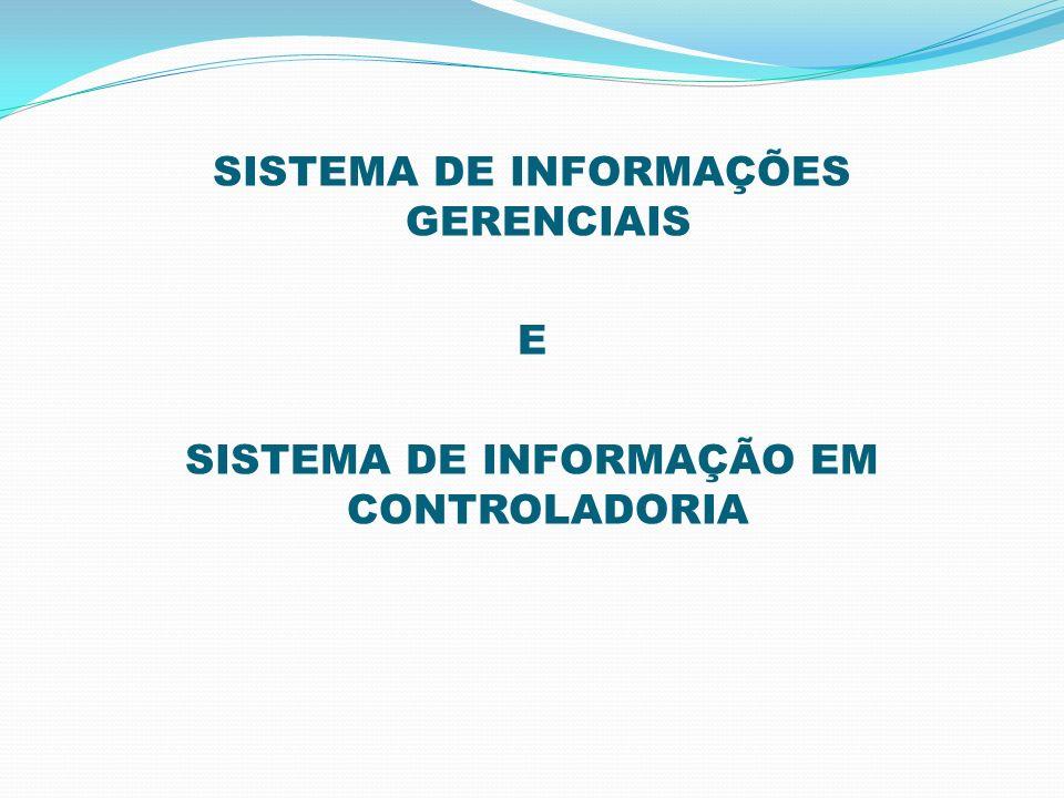 SISTEMA DE INFORMAÇÕES GERENCIAIS E SISTEMA DE INFORMAÇÃO EM CONTROLADORIA