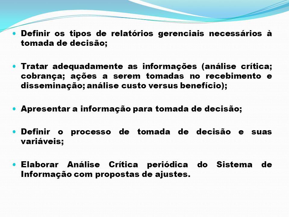 Definir os tipos de relatórios gerenciais necessários à tomada de decisão; Tratar adequadamente as informações (análise crítica; cobrança; ações a ser
