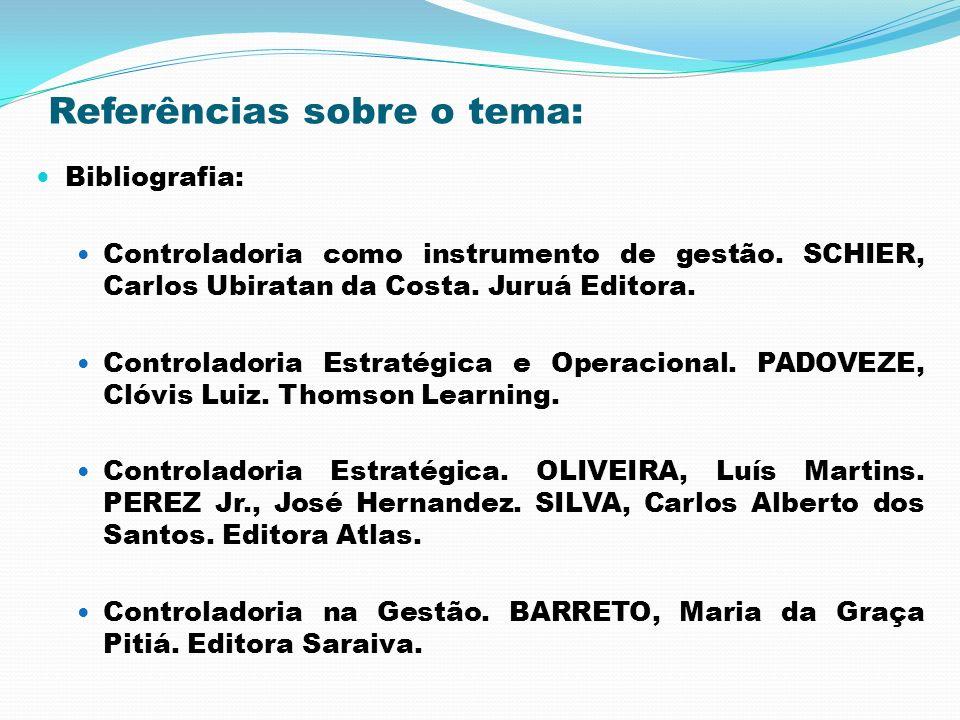 Referências sobre o tema: Bibliografia: Controladoria como instrumento de gestão. SCHIER, Carlos Ubiratan da Costa. Juruá Editora. Controladoria Estra