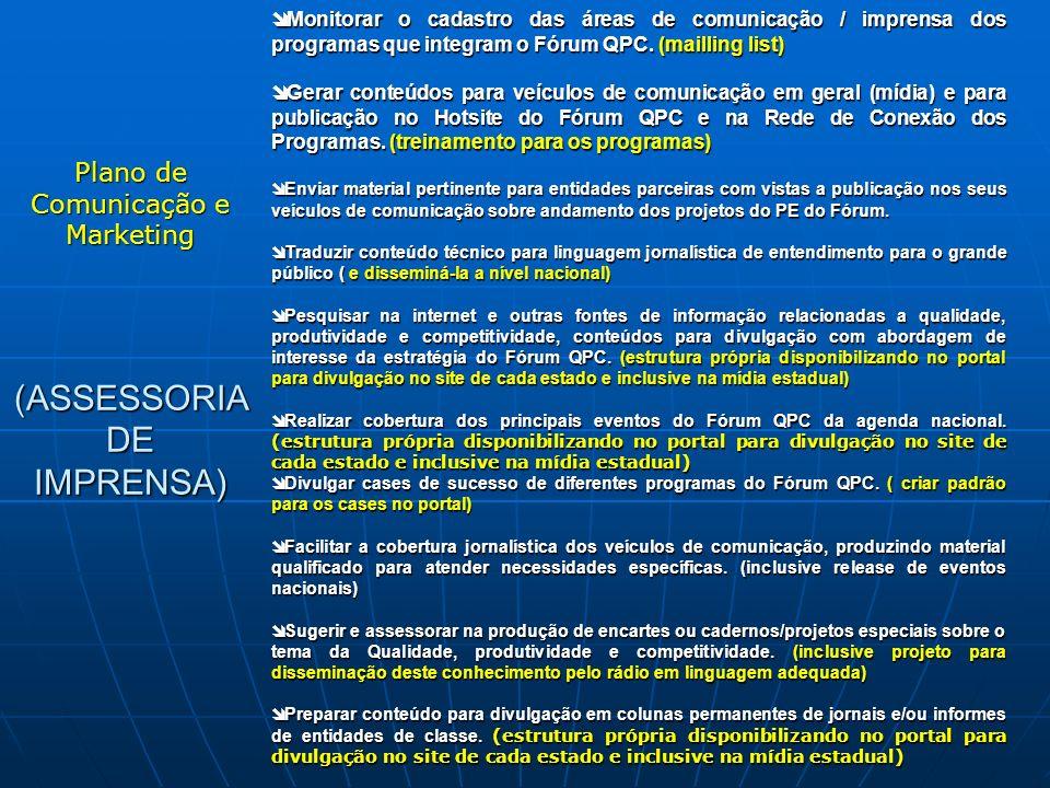 î Monitorar o cadastro das áreas de comunicação / imprensa dos programas que integram o Fórum QPC. (mailling list) î Gerar conteúdos para veículos de