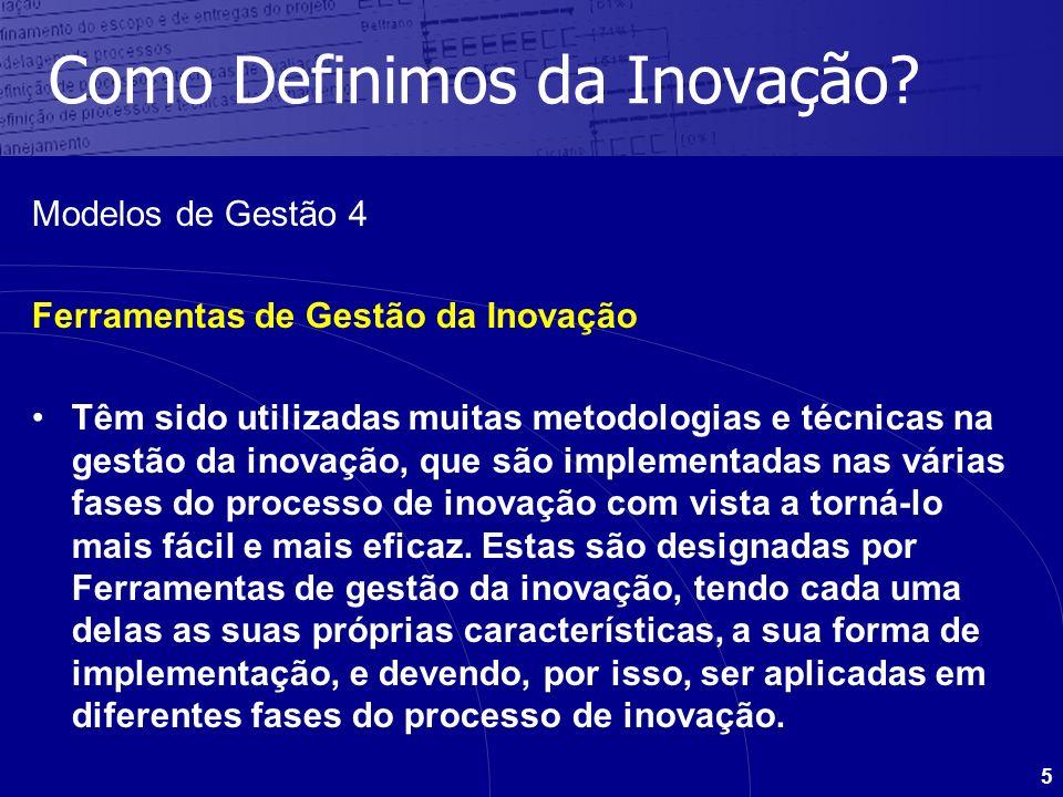 5 Como Definimos da Inovação? Modelos de Gestão 4 Ferramentas de Gestão da Inovação Têm sido utilizadas muitas metodologias e técnicas na gestão da in