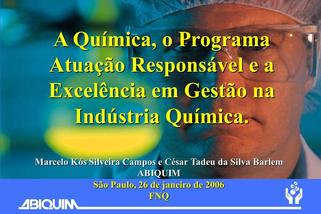 Marcelo Kós Silveira Campos e César Tadeu da Silva Barlem ABIQUIM São Paulo, 26 de janeiro de 2006 FNQ A Química, o Programa Atuação Responsável e a E
